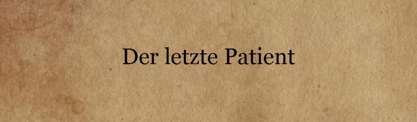 Der letzte Patient