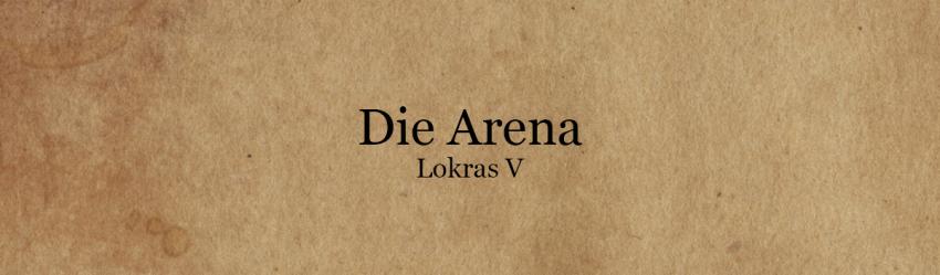 Die Arena - Lokras V